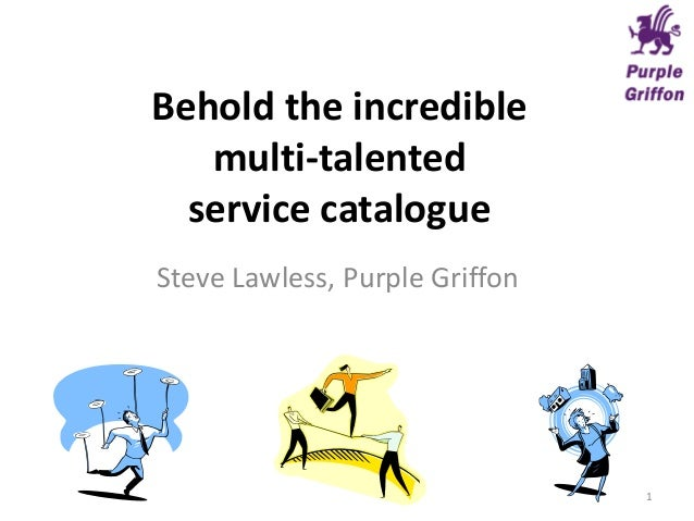 Behold the incrediblemulti-talentedservice catalogueSteve Lawless, Purple Griffon1