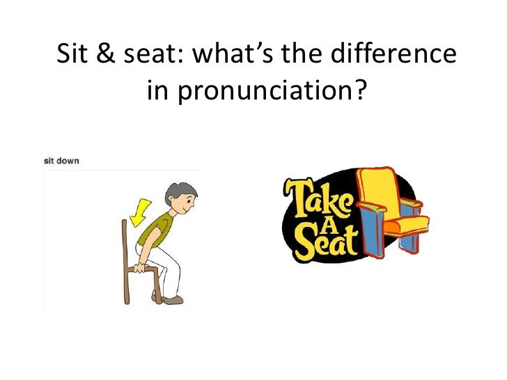 Sit & seat: what's the difference        in pronunciation?