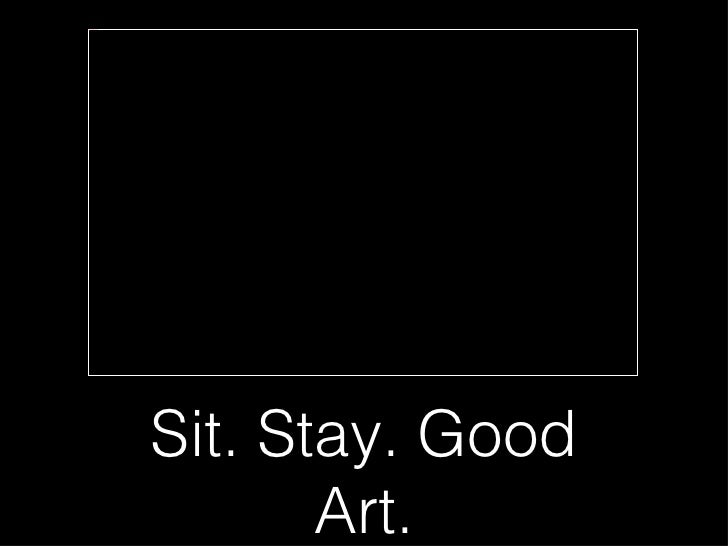 InsertedImage.jpg                    Sit. Stay. Good                           Art.