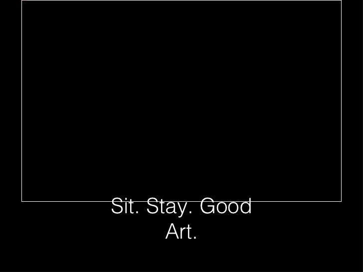 pasted-image.jpg                   Sit. Stay. Good                          Art.