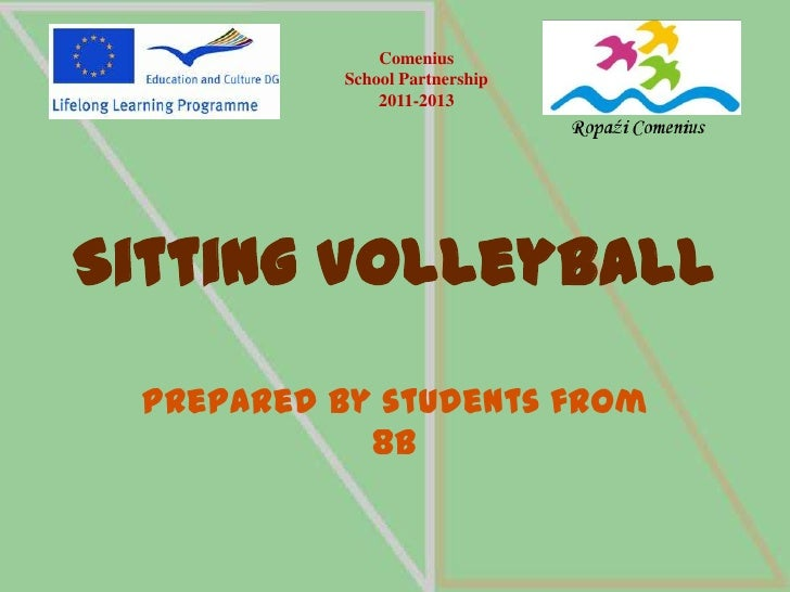 Comenius           School Partnership               2011-2013Sitting Volleyball Prepared by students from            8b