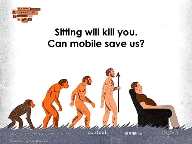 Sitting will kill you.                               Can mobile save us?Illustration by Chris Silas Neal