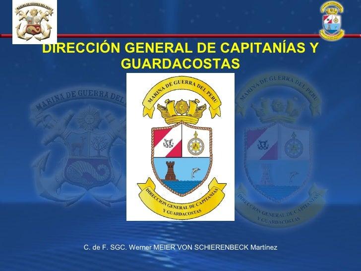 DIRECCIÓN GENERAL DE CAPITANÍAS Y GUARDACOSTAS C. de F. SGC. Werner MEIER VON SCHIERENBECK Martínez