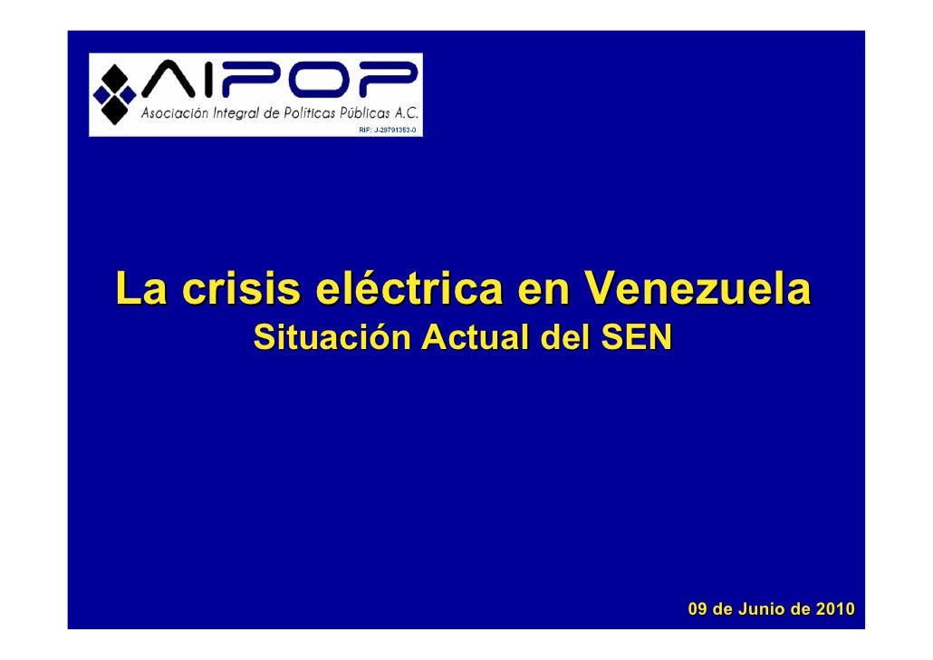 La crisis eléctrica en Venezuela       Situación Actual del SEN                                      09 de Junio de 2010