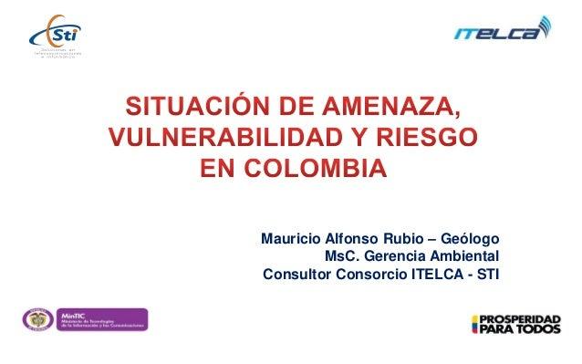 Mauricio Alfonso Rubio – Geólogo MsC. Gerencia Ambiental Consultor Consorcio ITELCA - STI