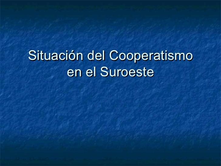 Situación del Cooperatismo       en el Suroeste