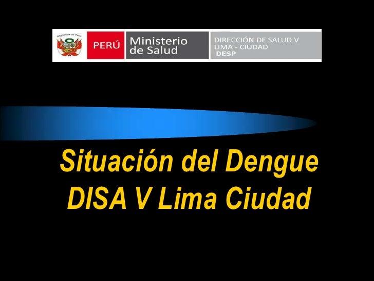 Situación del DengueDISA V Lima Ciudad