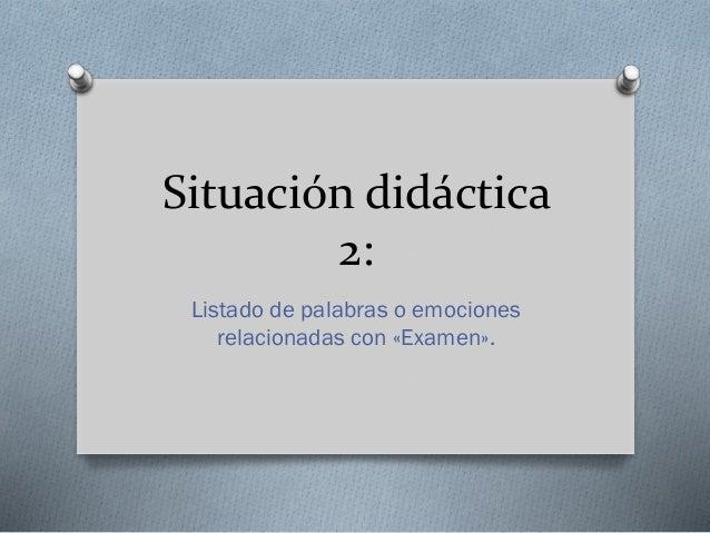 Situación didáctica 2: Listado de palabras o emociones relacionadas con «Examen».