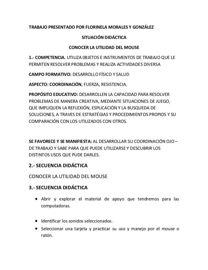 TRABAJO PRESENTADO POR FLORINELA MORALES Y GONZÁLEZ<br />SITUACIÓN DIDÁCTICA<br />CONOCER LA UTILIDAD DEL MOUSE<br />1.- C...