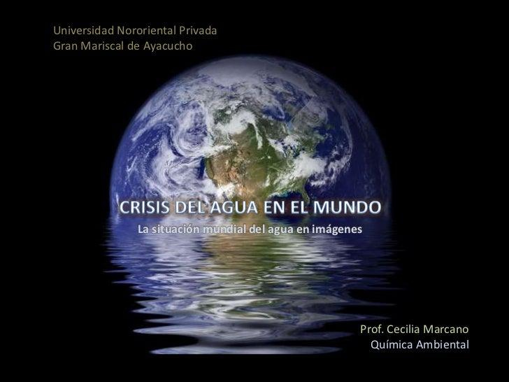 Universidad Nororiental PrivadaGran Mariscal de Ayacucho               La situación mundial del agua en imágenes          ...