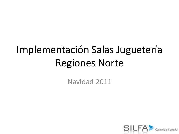 Implementación Salas Juguetería       Regiones Norte          Navidad 2011