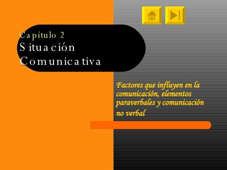 Capítulo 2 Situación  Comunicativa Factores que influyen en la comunicación, elementos paraverbales y comunicación  no ver...