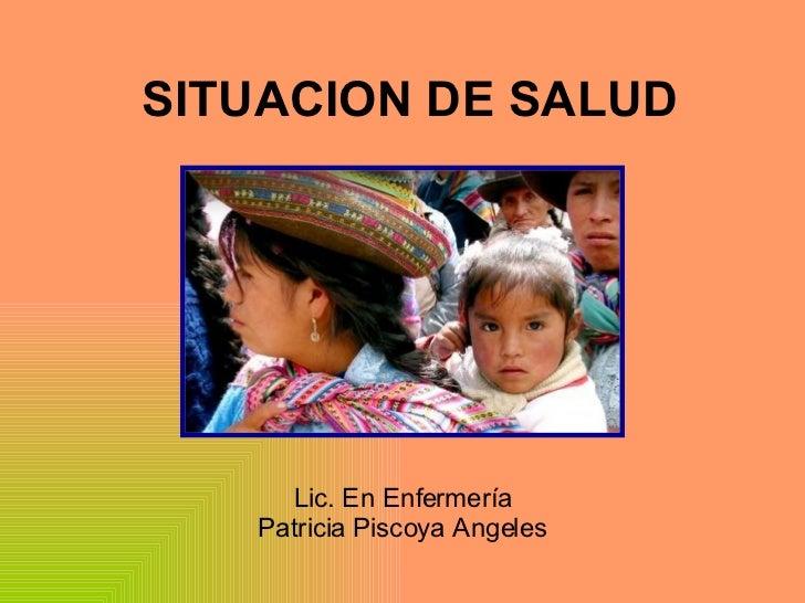 SITUACION DE SALUD Lic. En Enfermería Patricia Piscoya Angeles