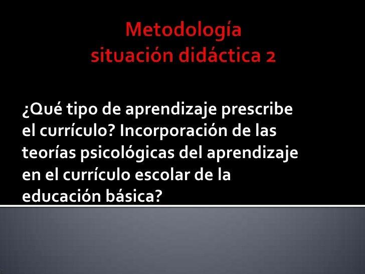 ¿Qué tipo de aprendizaje prescribeel currículo? Incorporación de lasteorías psicológicas del aprendizajeen el currículo es...