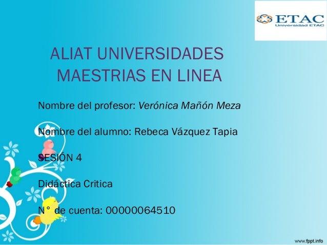 ALIAT UNIVERSIDADES  MAESTRIAS EN LINEA  Nombre del profesor: Verónica Mañón Meza  Nombre del alumno: Rebeca Vázquez Tapia...