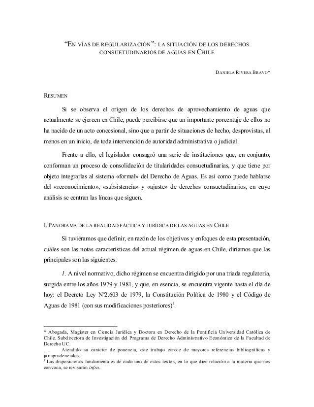 """""""EN VÍAS DE REGULARIZACIÓN"""": LA SITUACIÓN DE LOS DERECHOS CONSUETUDINARIOS DE AGUAS EN CHILE DANIELA RIVERA BRAVO*  RESUME..."""