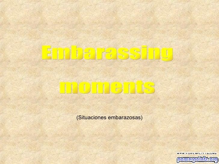 Embarassing moments (Situaciones embarazosas)