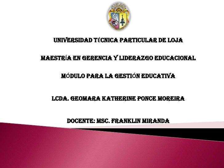UNIVERSIDAD TÉCNICA PARTICULAR DE LOJAMAESTRÍA EN GERENCIA Y LIDERAZGO EDUCACIONAL     MÓDULO PARA LA GESTIÓN EDUCATIVA   ...