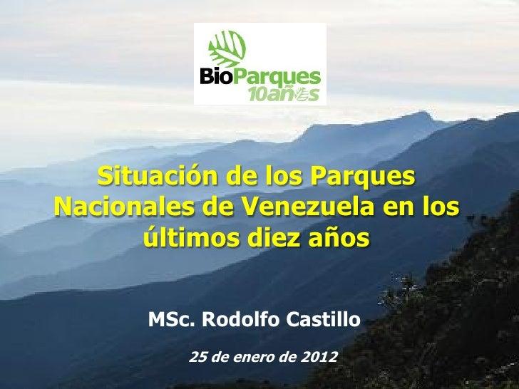 Situación de los ParquesNacionales de Venezuela en los       últimos diez años       MSc. Rodolfo Castillo          25 de ...