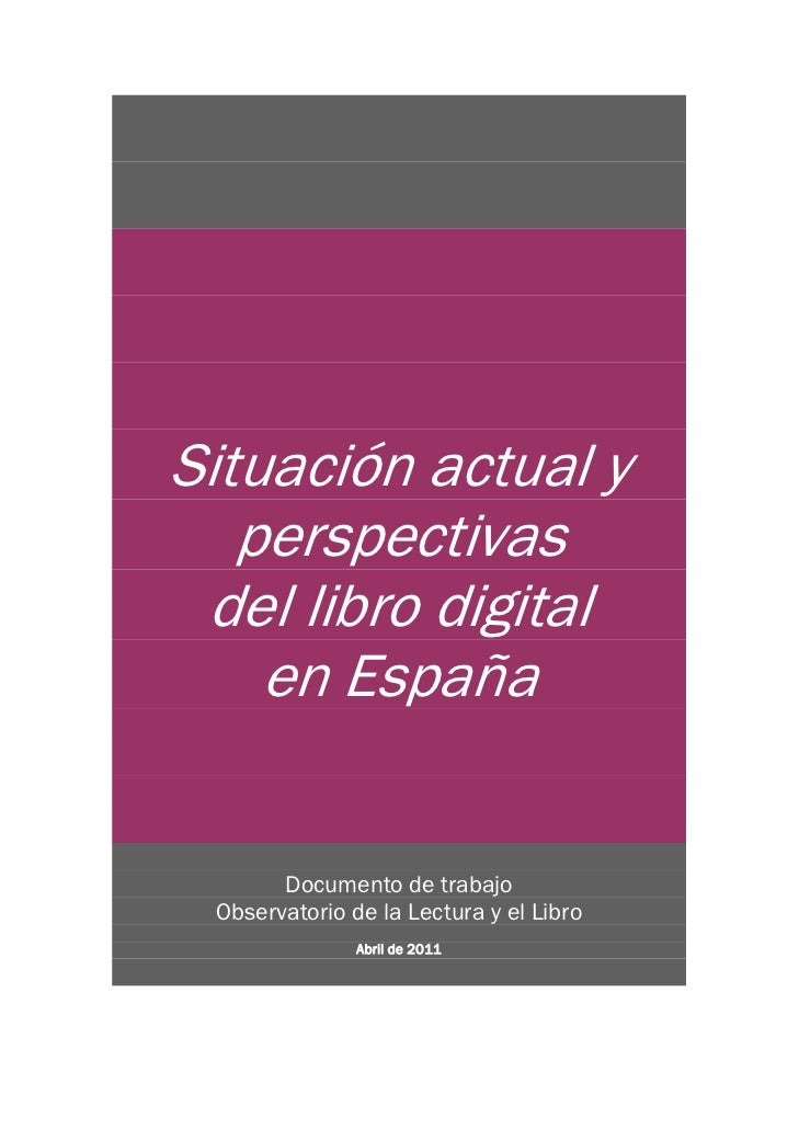 Situación actual y   perspectivas del libro digital    en España       Documento de trabajo Observatorio de la Lectura y e...