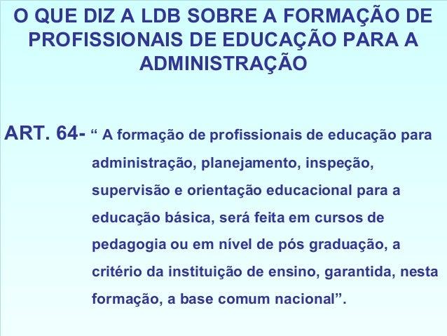 """1 O QUE DIZ A LDB SOBRE A FORMAÇÃO DE PROFISSIONAIS DE EDUCAÇÃO PARA A ADMINISTRAÇÃO ART. 64- """" A formação de profissionai..."""