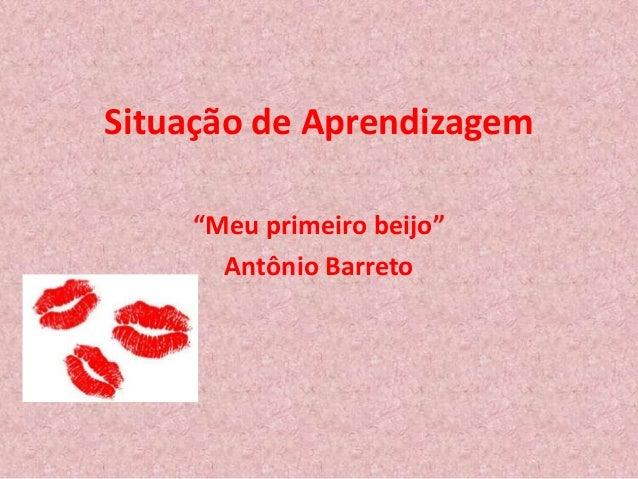 """Situação de Aprendizagem """"Meu primeiro beijo"""" Antônio Barreto"""