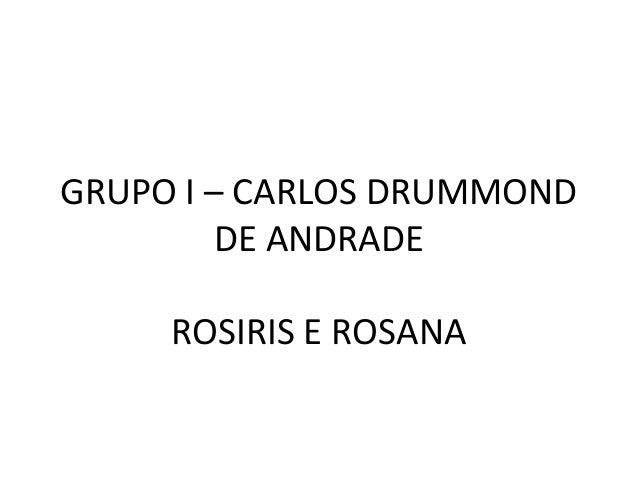 GRUPO I – CARLOS DRUMMONDDE ANDRADEROSIRIS E ROSANA