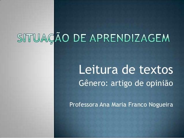 Leitura de textosGênero: artigo de opiniãoProfessora Ana Maria Franco Nogueira