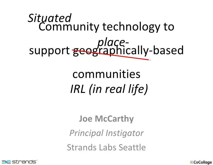 Community technology to support geographically-based communities Joe McCarthy Principal Instigator Strands Labs Seattle Si...