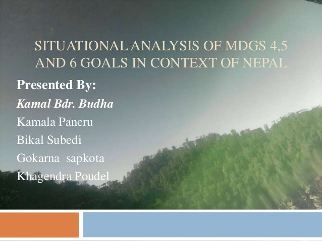 situational analysis of MDGs 4,5 and 6 in Nepal