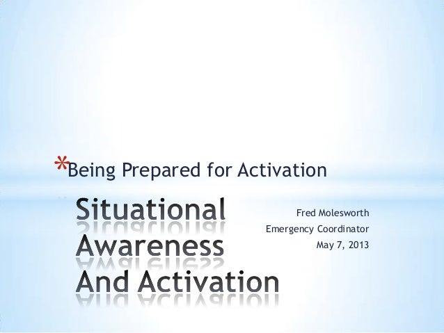 Being Prepared for ActivationFred MolesworthEmergency CoordinatorMay 7, 2013*