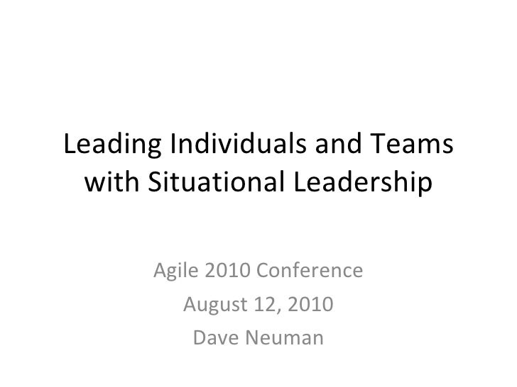 Leading Individuals and Teams with Situational Leadership Agile 2010 Conference August 12, 2010 Dave Neuman