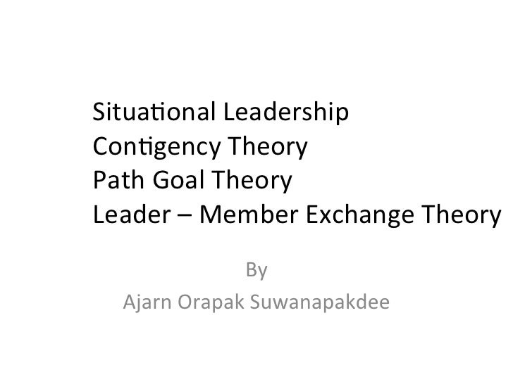 Situational leadership, contigency Theory, Path and Goal Theory