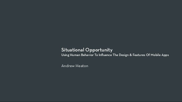Situational OpportunityUsing Human Behavior To Influence The Design & Features Of Mobile AppsAndrew Heaton
