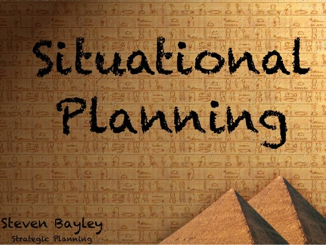 Situational      PlanningSteven Bayley Strategic Planning