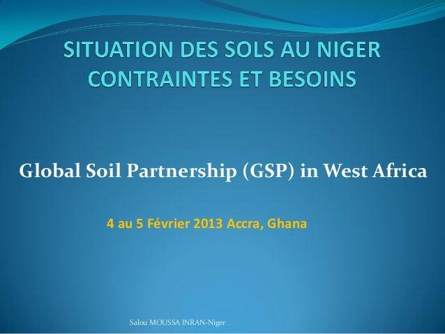 Global Soil Partnership (GSP) in West Africa 4 au 5 Février 2013 Accra, Ghana Salou MOUSSA INRAN-Niger