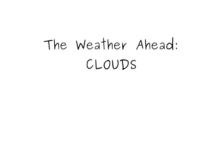 The Weather Ahead: CLOUDS