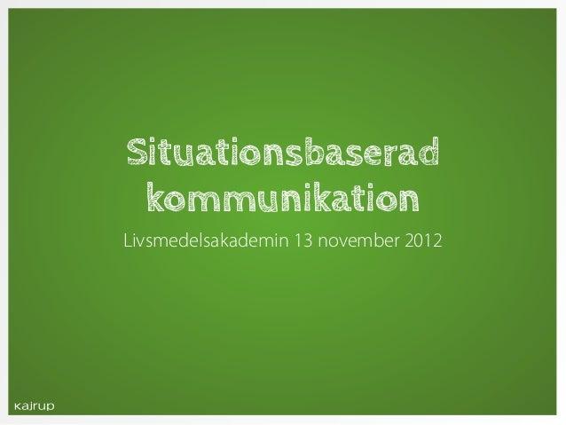 Situationsbaserad kommunikationLivsmedelsakademin 13 november 2012