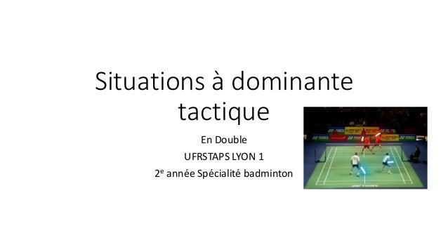Situations à dominante tactique En Double UFRSTAPS LYON 1 2e année Spécialité badminton