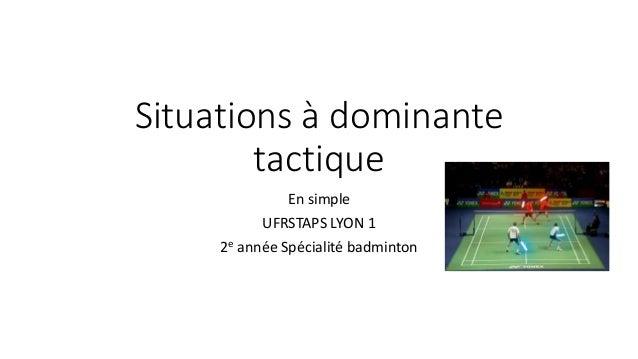Situations à dominante tactique En simple UFRSTAPS LYON 1 2e année Spécialité badminton