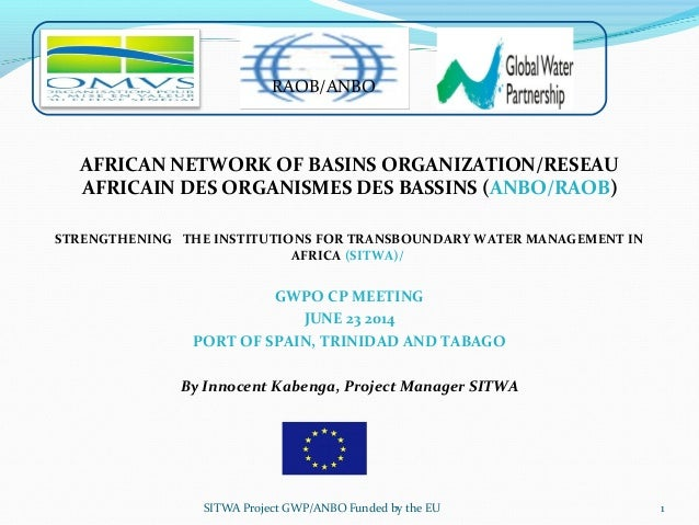AFRICAN NETWORK OF BASINS ORGANIZATION/RESEAU AFRICAIN DES ORGANISMES DES BASSINS (ANBO/RAOB) STRENGTHENING THE INSTITUTIO...
