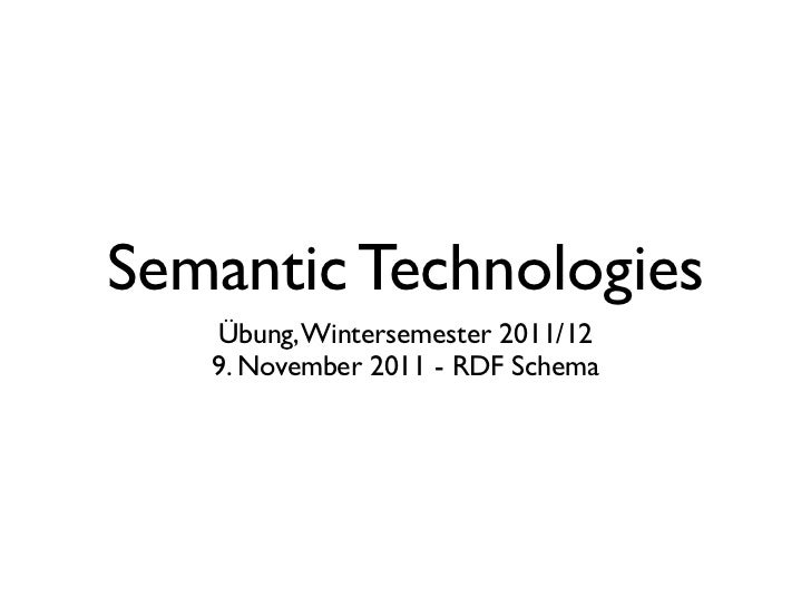Semantic Technologies   Übung, Wintersemester 2011/12   9. November 2011 - RDF Schema