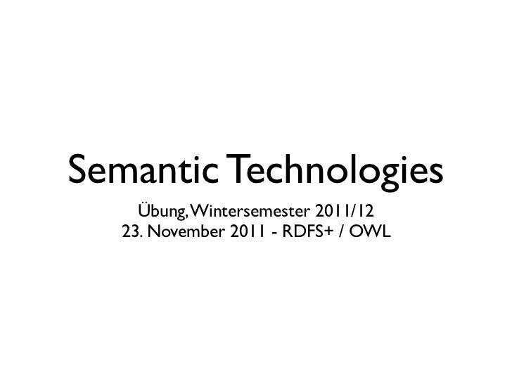 Semantic Technologies     Übung, Wintersemester 2011/12   23. November 2011 - RDFS+ / OWL