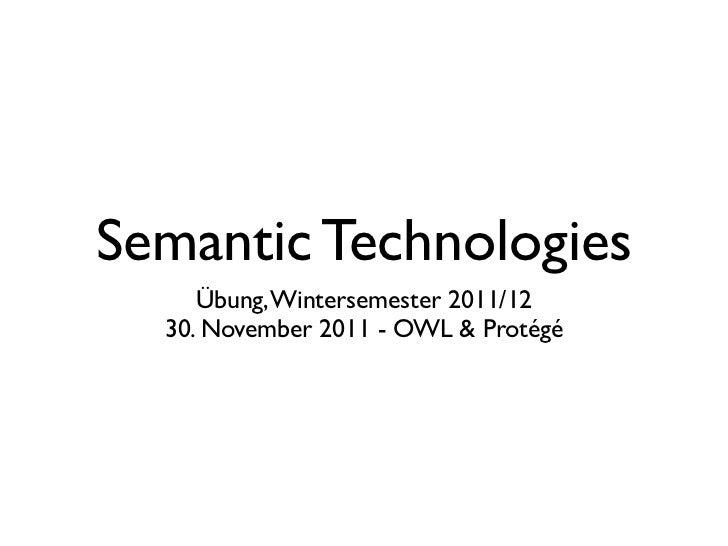 Semantic Technologies     Übung, Wintersemester 2011/12  30. November 2011 - OWL & Protégé