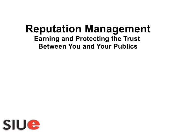 Reputation Management Earning and Protecting the Trust  Between You and Your Publics