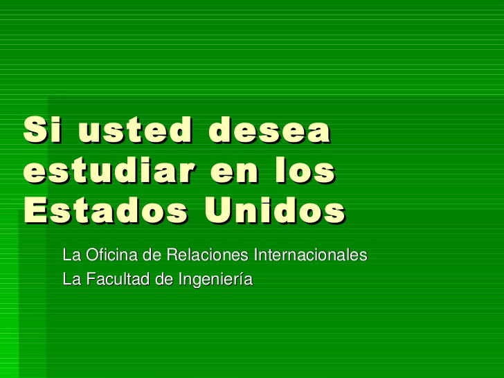 Si usted desea estudiar en los Estados Unidos La Oficina de Relaciones Internacionales La Facultad de Ingeniería