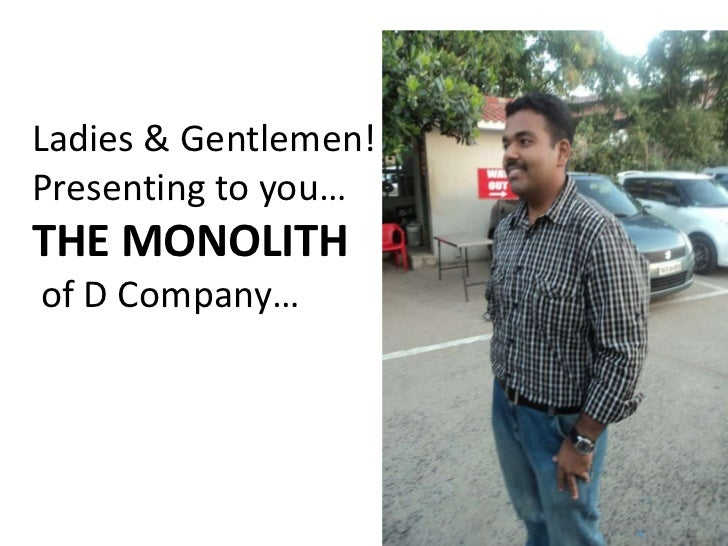 Ladies & Gentlemen! Presenting to you…THE MONOLITH of D Company…<br />