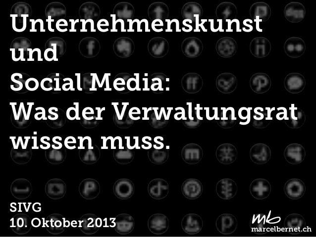 Unternehmenskunst und Social Media: Was der Verwaltungsrat wissen muss. SIVG 10. Oktober 2013 marcelbernet.ch marcelbernet...