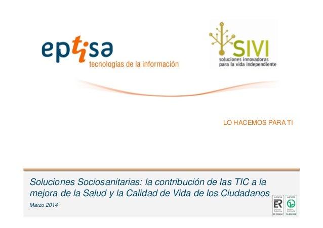 Soluciones Sociosanitarias: la contribución de las TIC a la mejora de la Salud y la Calidad de Vida de los Ciudadanos Marz...