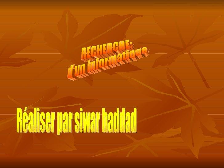 RECHERCHE: d'un informatique Réaliser par siwar haddad